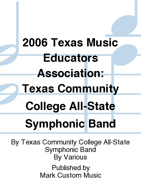 2006 Texas Music Educators Association: Texas Community College All-State Symphonic Band