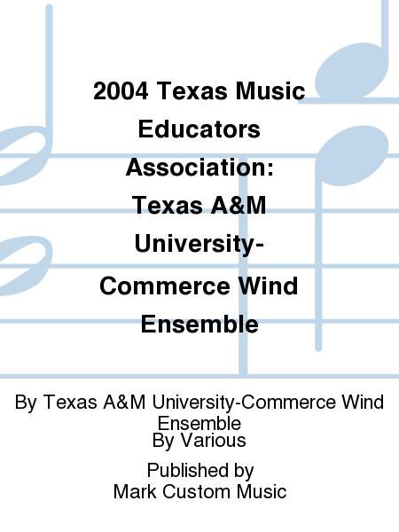 2004 Texas Music Educators Association: Texas A&M University-Commerce Wind Ensemble