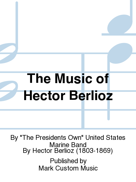 The Music of Hector Berlioz