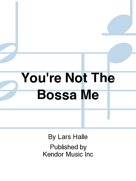 You're Not The Bossa Me