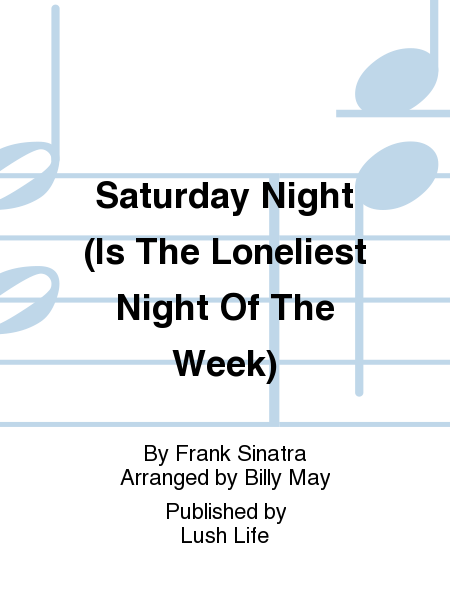 Saturday Night (Is The Loneliest Night Of The Week)