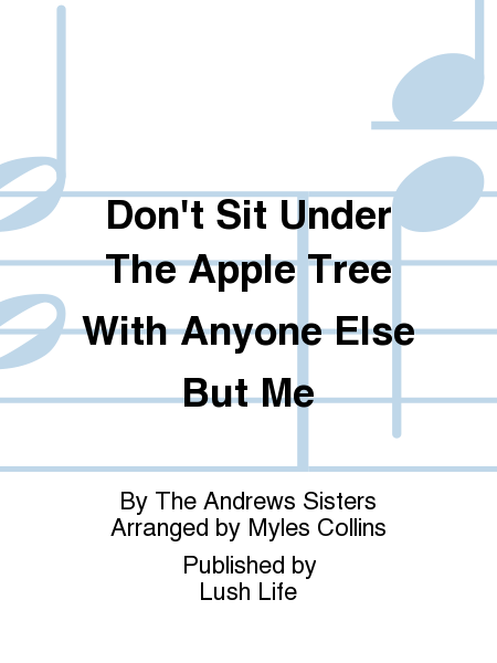 Don't Sit Under The Apple Tree With Anyone Else But Me