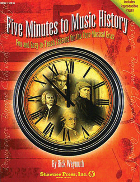 Five Minutes to Music History - Fun and Easy-to-Teach Lessons for the Four Musical Eras