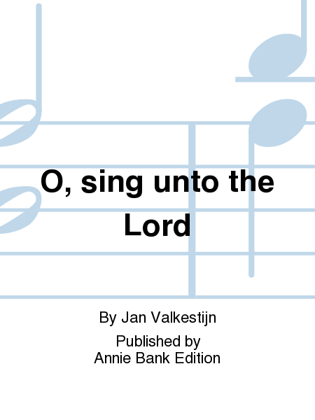 O, sing unto the Lord