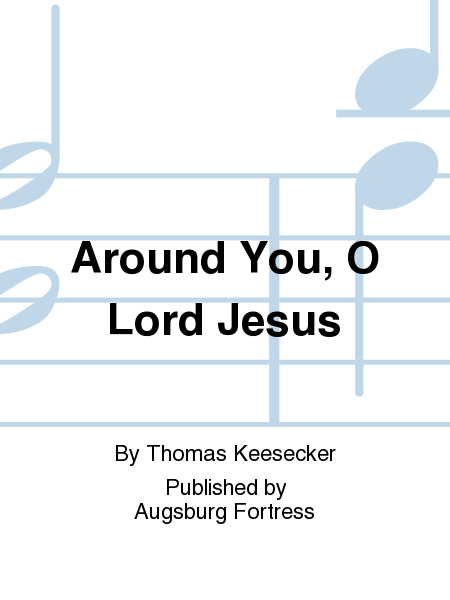 Around You, O Lord Jesus