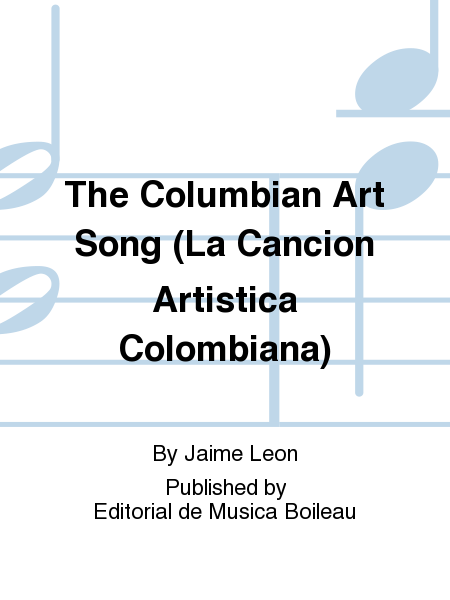 The Columbian Art Song (La Cancion Artistica Colombiana)