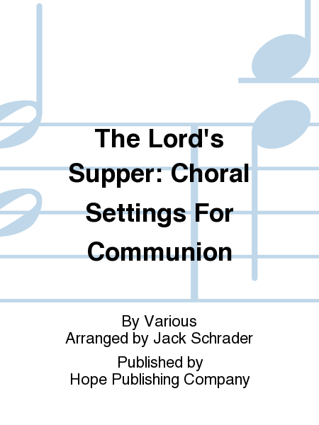 The Lord's Supper: Choral Settings For Communion