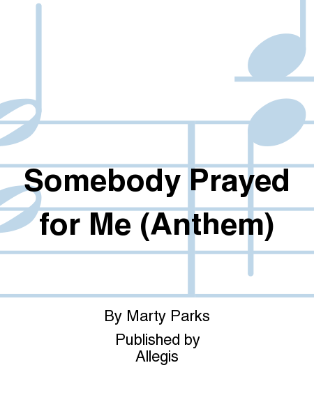 Somebody Prayed for Me (Anthem)