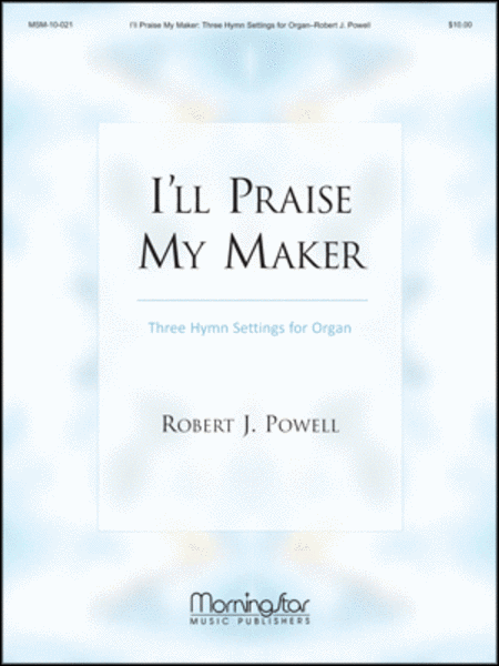 I'll Praise My Maker: Three Hymn Settings for Organ