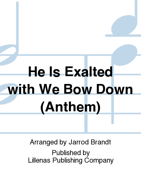 He Is Exalted with We Bow Down (Anthem)