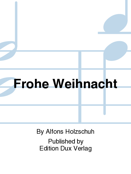 frohe weihnacht sheet music by alfons holzschuh sheet. Black Bedroom Furniture Sets. Home Design Ideas