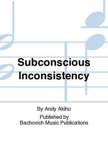 Subconscious Inconsistency