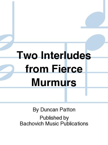 Two Interludes from Fierce Murmurs