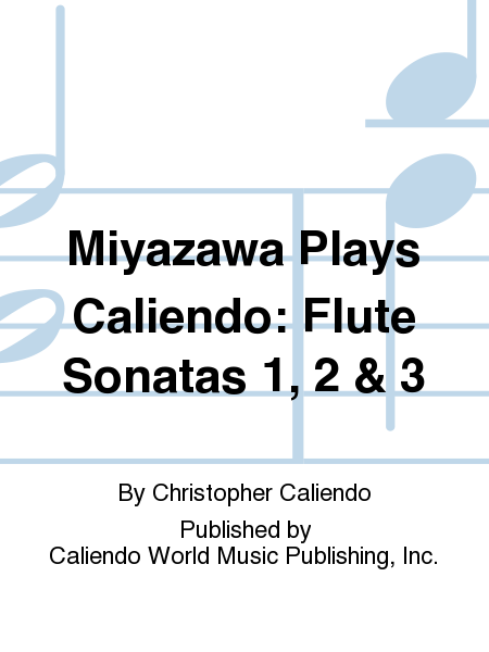 Miyazawa Plays Caliendo: Flute Sonatas 1, 2 & 3