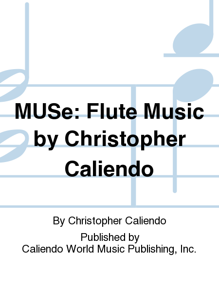 MUSe: Flute Music by Christopher Caliendo