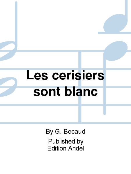 les cerisiers sont blanc sheet music by g becaud sheet music plus. Black Bedroom Furniture Sets. Home Design Ideas