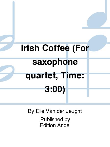 Irish Coffee (For saxophone quartet, Time: 3:00)