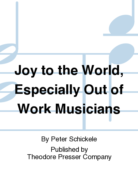 Joy to the World, Especially Out of Work Musicians