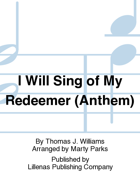 I Will Sing of My Redeemer (Anthem)