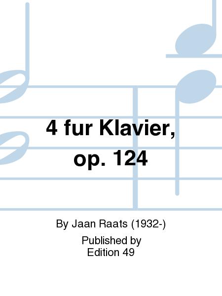 4 fur Klavier, op. 124