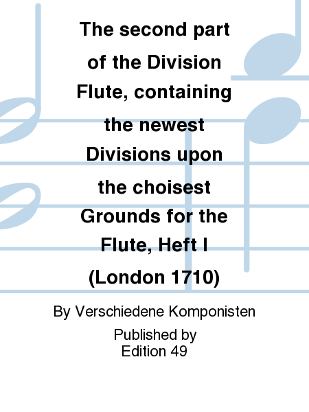 The second part of the Division Flute, containing the newest Divisions upon the choisest Grounds for the Flute, Heft I (London 1710)