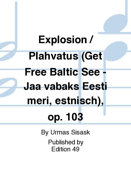 Explosion / Plahvatus (Get Free Baltic See - Jaa vabaks Eesti meri, estnisch), op. 103