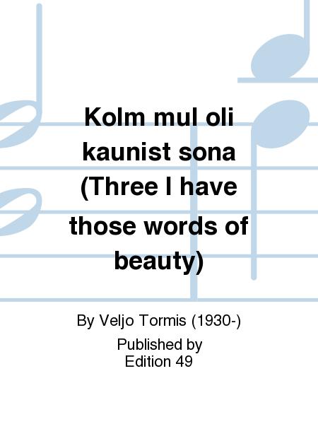 Kolm mul oli kaunist sona (Three I have those words of beauty)