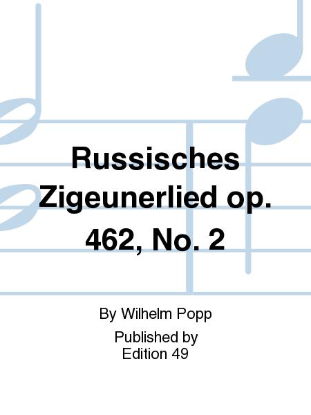 Russisches Zigeunerlied op. 462, No. 2