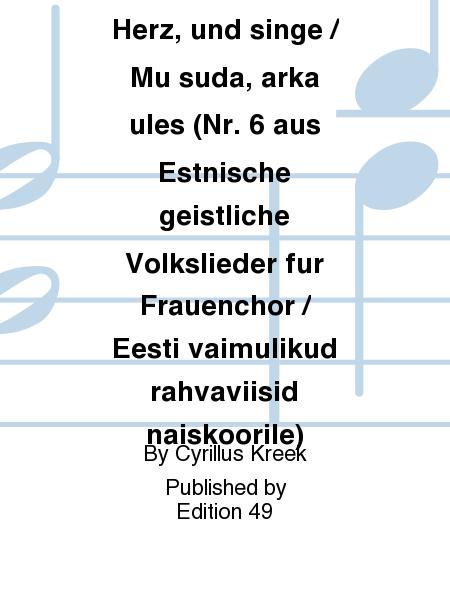 Wach' auf, mein Herz, und singe / Mu suda, arka ules (Nr. 6 aus Estnische geistliche Volkslieder fur Frauenchor / Eesti vaimulikud rahvaviisid naiskoorile)
