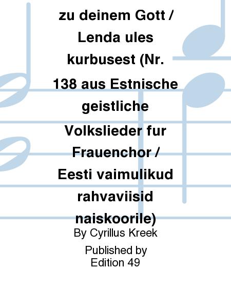 Schwing dich auf zu deinem Gott / Lenda ules kurbusest (Nr. 138 aus Estnische geistliche Volkslieder fur Frauenchor / Eesti vaimulikud rahvaviisid naiskoorile)