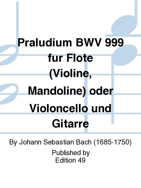 Praludium BWV 999 fur Flote (Violine, Mandoline) oder Violoncello und Gitarre