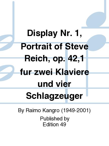 Display Nr. 1, Portrait of Steve Reich, op. 42,1 fur zwei Klaviere und vier Schlagzeuger