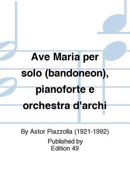 Ave Maria per solo (bandoneon), pianoforte e orchestra d'archi
