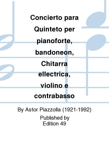 Concierto para Quinteto per pianoforte, bandoneon, Chitarra ellectrica, violino e contrabasso