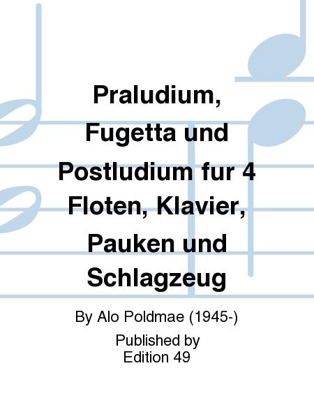 Praludium, Fugetta und Postludium fur 4 Floten, Klavier, Pauken und Schlagzeug