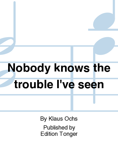 Nobody knows the trouble I've seen