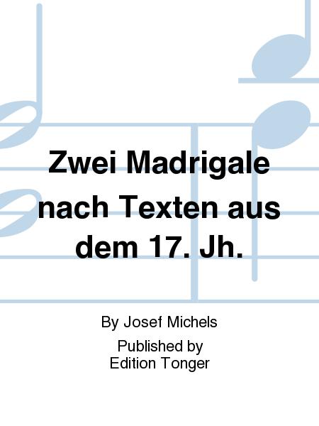 Zwei Madrigale nach Texten aus dem 17. Jh.
