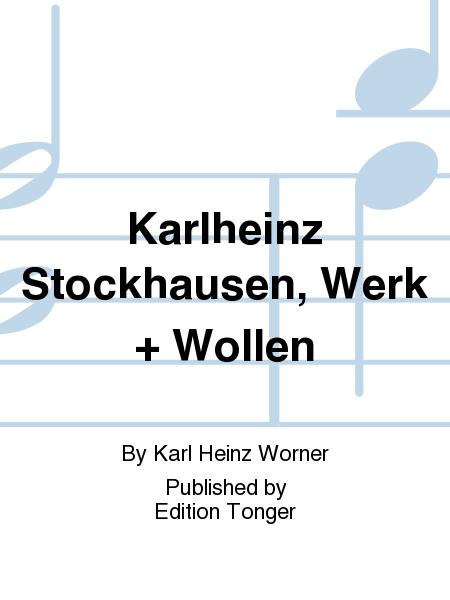 Karlheinz Stockhausen, Werk + Wollen