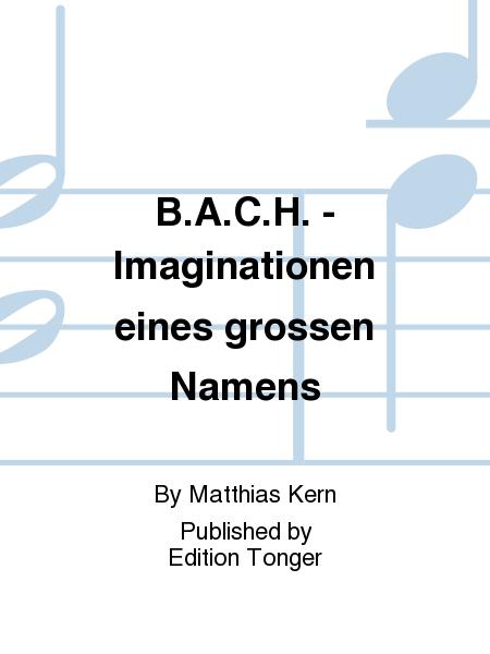B.A.C.H. - Imaginationen eines grossen Namens