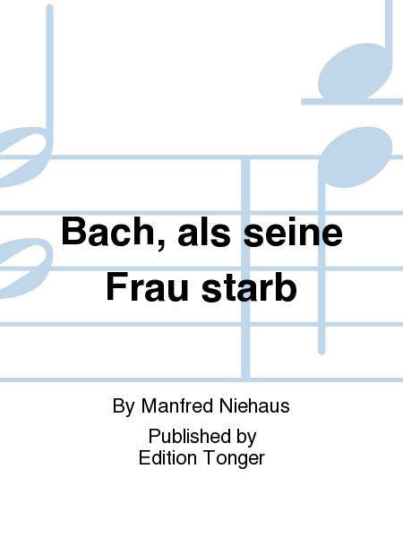 Bach, als seine Frau starb