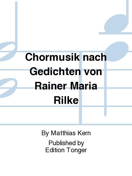 Chormusik nach Gedichten von Rainer Maria Rilke