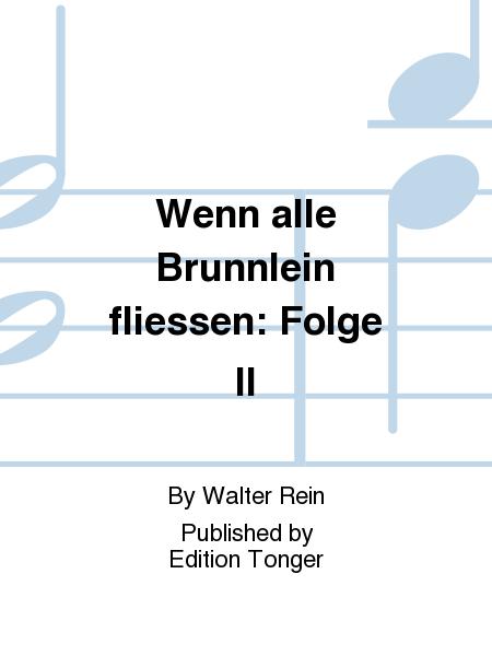 Wenn alle Brunnlein fliessen: Folge II