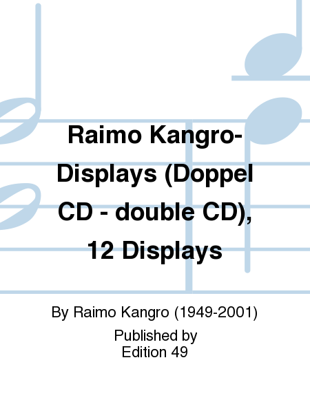 Raimo Kangro- Displays (Doppel CD - double CD), 12 Displays