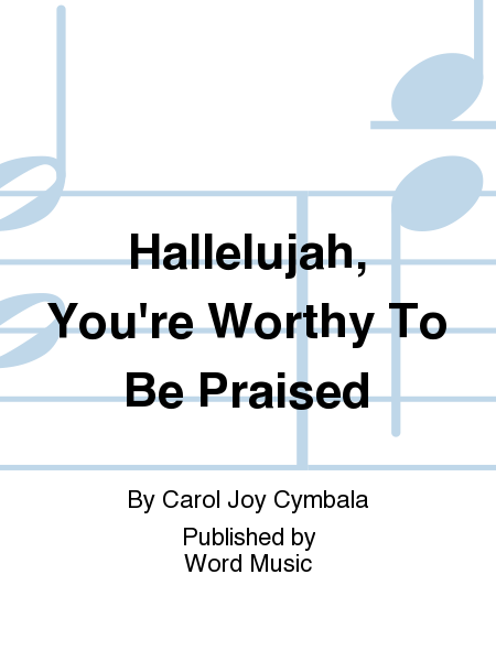 Hallelujah, You're Worthy To Be Praised