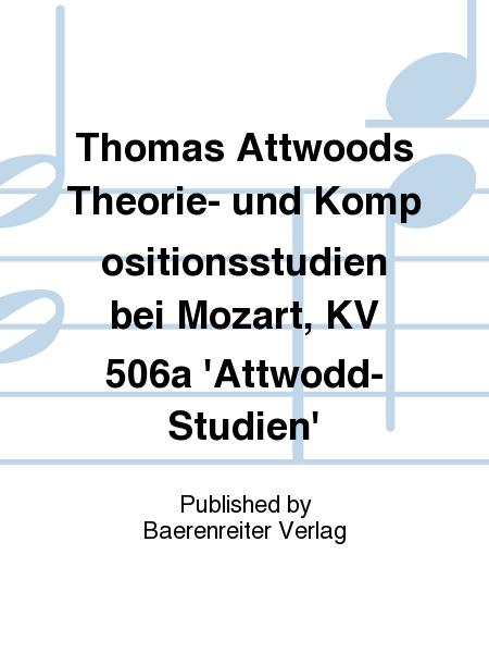 Thomas Attwoods Theorie- und Kompositionsstudien bei Mozart, KV 506a 'Attwodd-Studien'