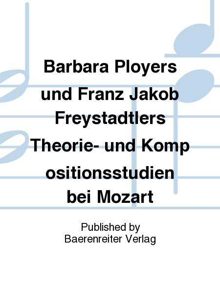 Barbara Ployers und Franz Jakob Freystadtlers Theorie- und Kompositionsstudien bei Mozart