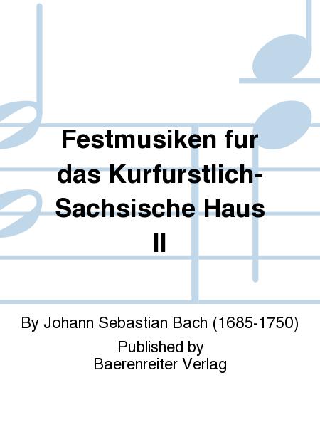 Festmusiken fur das Kurfurstlich-Sachsische Haus II
