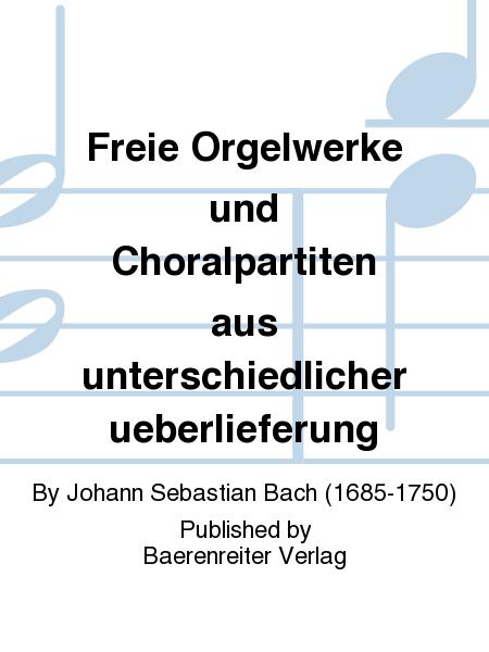 Freie Orgelwerke und Choralpartiten aus unterschiedlicher ueberlieferung