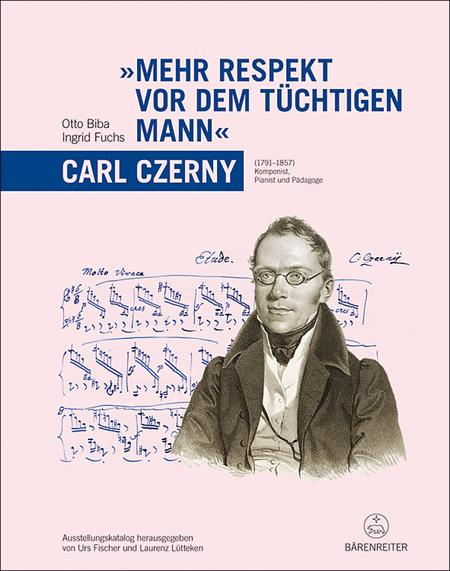 Mehr Respekt vor dem tuechtigen Mann - Carl Czerny (1791-1857). Ausstellungskatalog