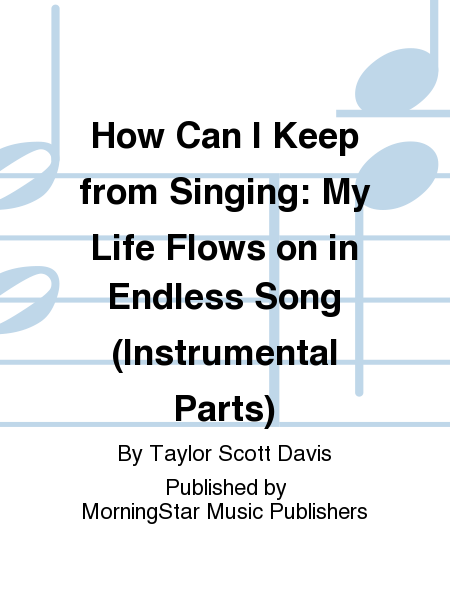 How Can I Keep from Singing: My Life Flows on in Endless Song (Instrumental Parts)